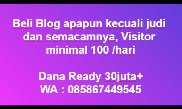 [WTB] Beli Blog Apapun Uv Minimal 100 /day   Dana Ready 20 Juta